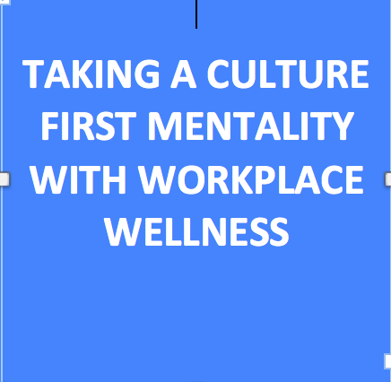 Taking a Culture – First Mentality With Workplace Wellness (Source:www.wired.com)